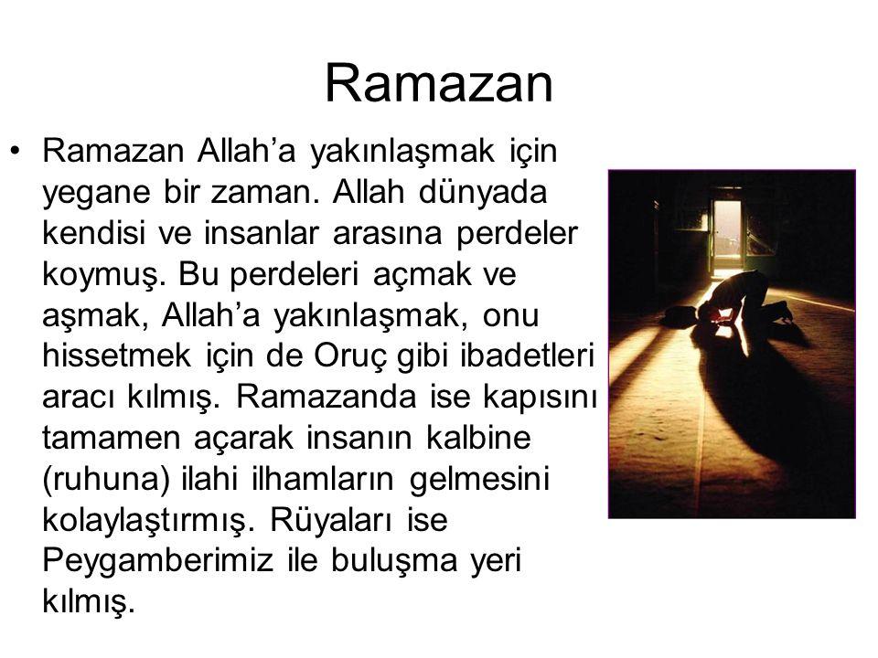 Ramazan •Ramazan Allah'a yakınlaşmak için yegane bir zaman. Allah dünyada kendisi ve insanlar arasına perdeler koymuş. Bu perdeleri açmak ve aşmak, Al