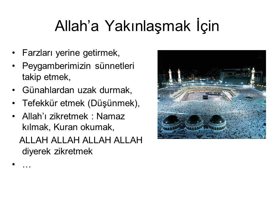 Allah'a Yakınlaşmak İçin •Farzları yerine getirmek, •Peygamberimizin sünnetleri takip etmek, •Günahlardan uzak durmak, •Tefekkür etmek (Düşünmek), •Al