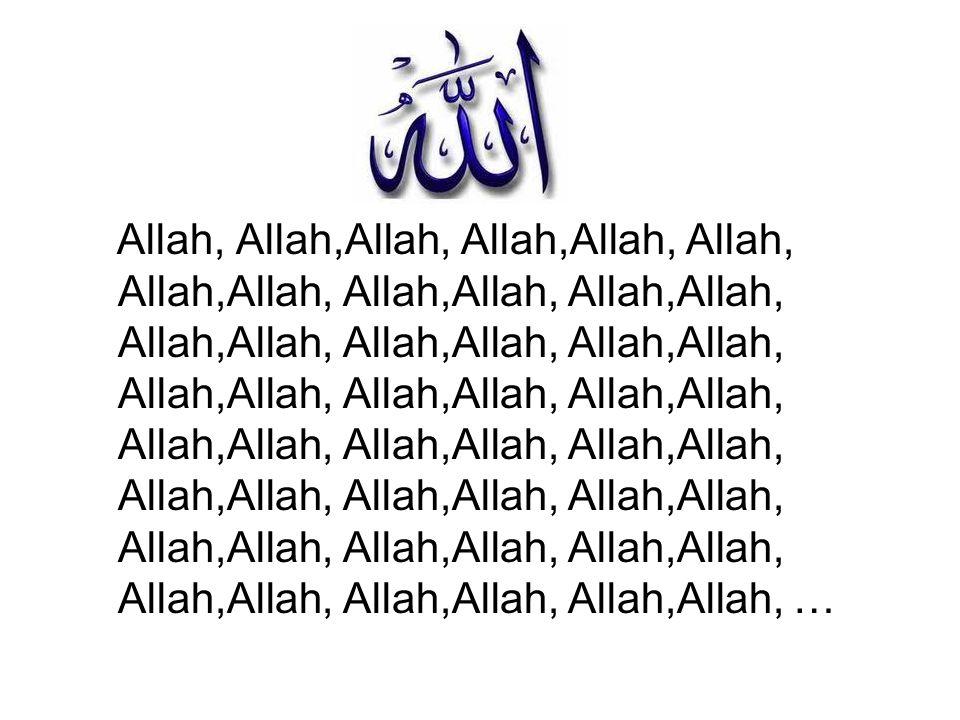 Allah, Allah,Allah, Allah,Allah, Allah, Allah,Allah, Allah,Allah, Allah,Allah, Allah,Allah, Allah,Allah, Allah,Allah, Allah,Allah, Allah,Allah, Allah,