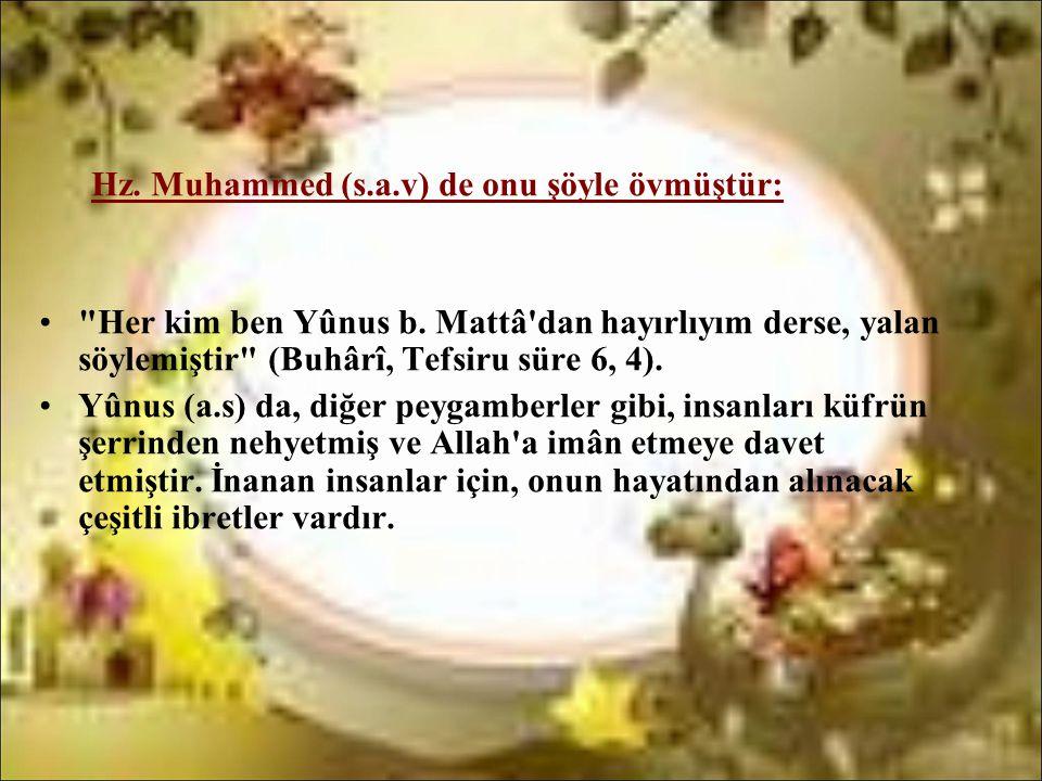 Hz. Muhammed (s.a.v) de onu şöyle övmüştür: •