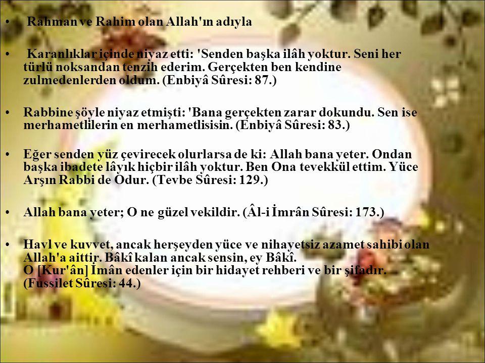 • Rahman ve Rahim olan Allah'ın adıyla • Karanlıklar içinde niyaz etti: 'Senden başka ilâh yoktur. Seni her türlü noksandan tenzih ederim. Gerçekten b