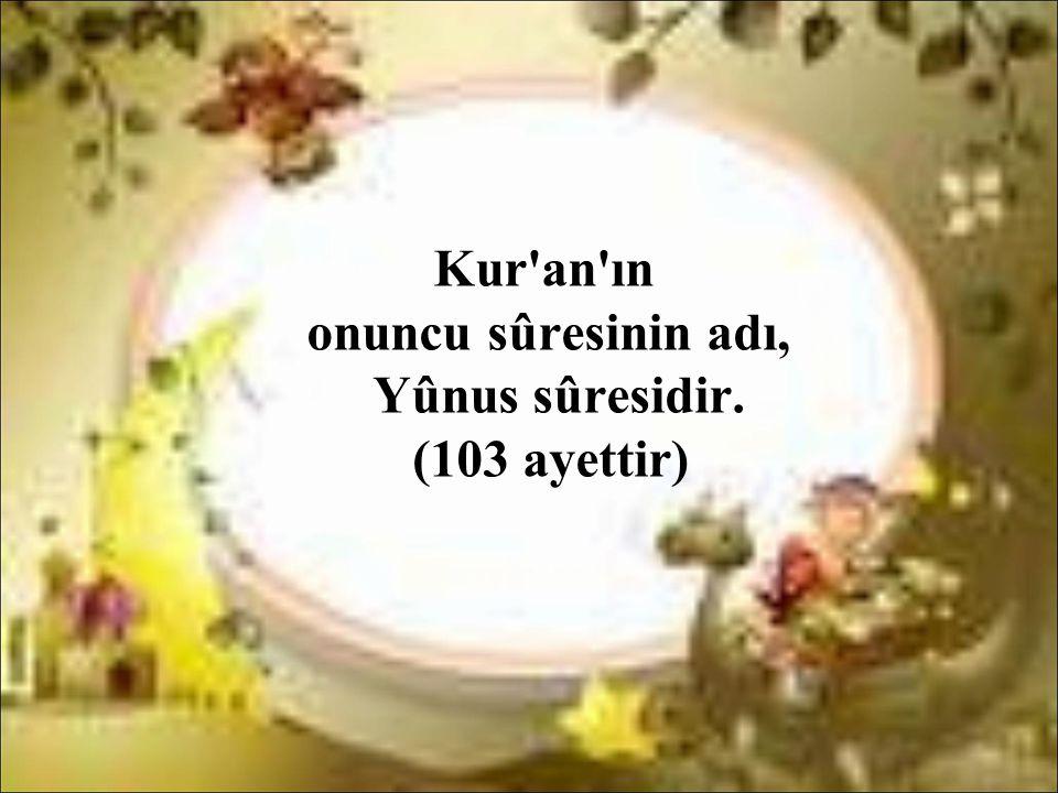 Kur'an'ın onuncu sûresinin adı, Yûnus sûresidir. (103 ayettir)