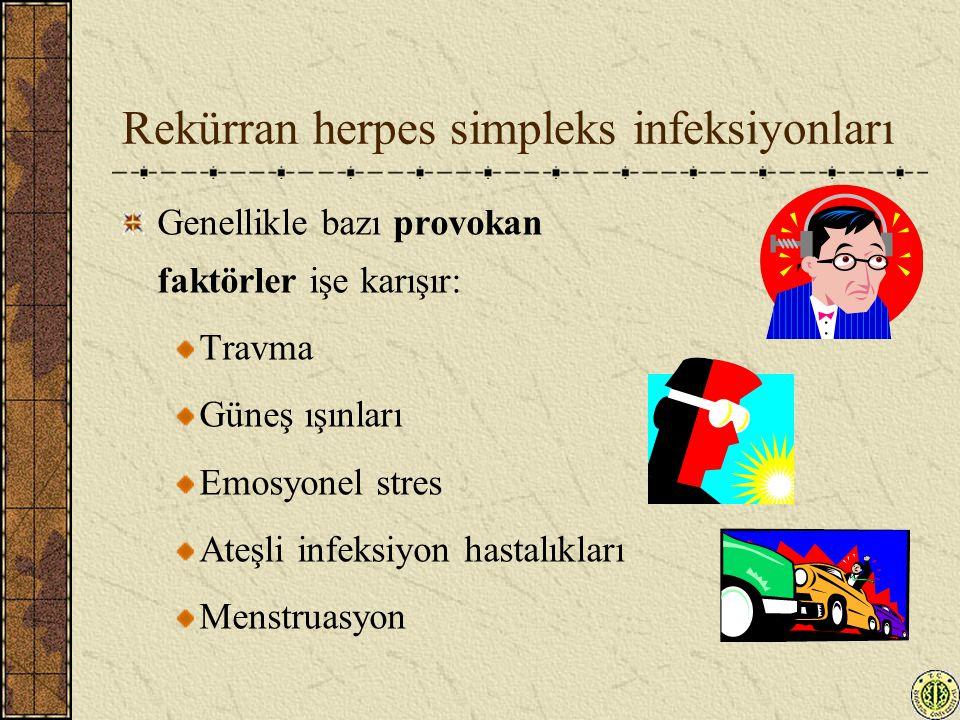 Rekürran herpes simpleks infeksiyonları Genellikle bazı provokan faktörler işe karışır: Travma Güneş ışınları Emosyonel stres Ateşli infeksiyon hastal