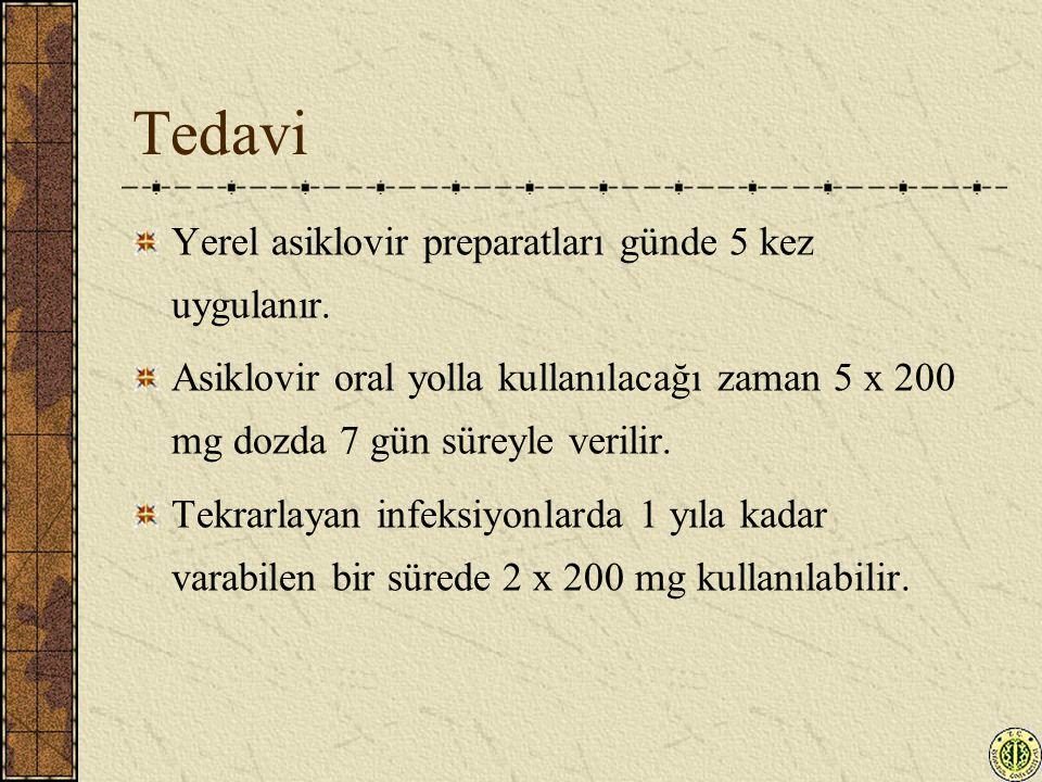 Tedavi Yerel asiklovir preparatları günde 5 kez uygulanır. Asiklovir oral yolla kullanılacağı zaman 5 x 200 mg dozda 7 gün süreyle verilir. Tekrarlaya