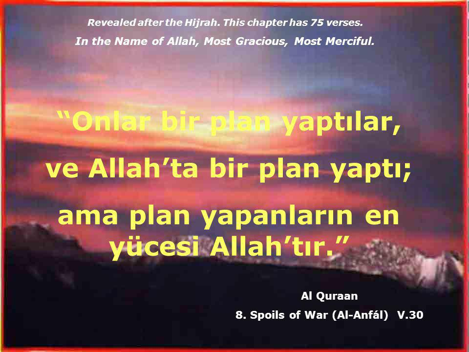"Revealed after the Hijrah. This chapter has 75 verses. In the Name of Allah, Most Gracious, Most Merciful. ""Onlar bir plan yaptılar, ve Allah'ta bir p"