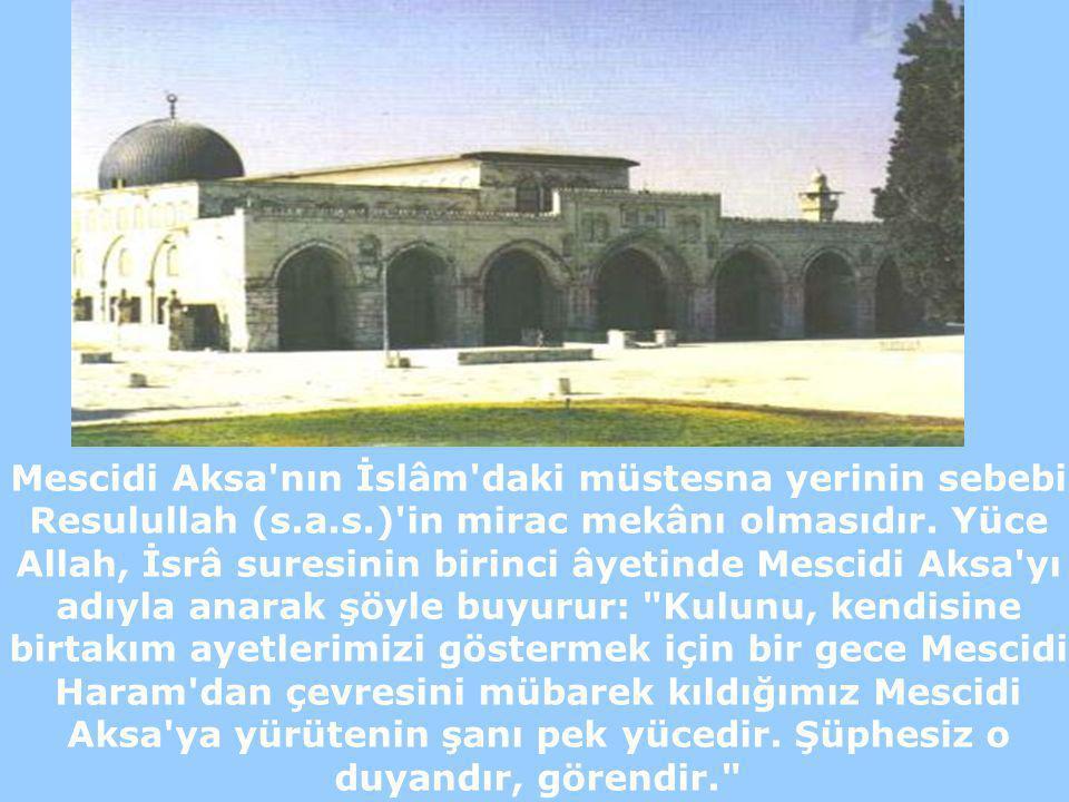 Giriş Mescidi Aksa nın İslâm daki müstesna yerinin sebebi Resulullah (s.a.s.) in mirac mekânı olmasıdır.