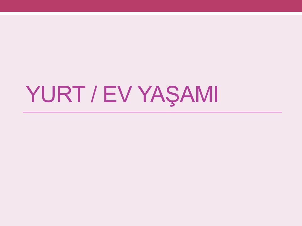 YURT / EV YAŞAMI