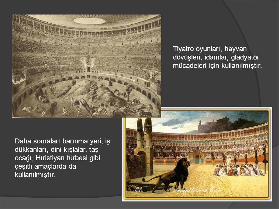 Tiyatro oyunları, hayvan dövüşleri, idamlar, gladyatör mücadeleri için kullanılmıştır.
