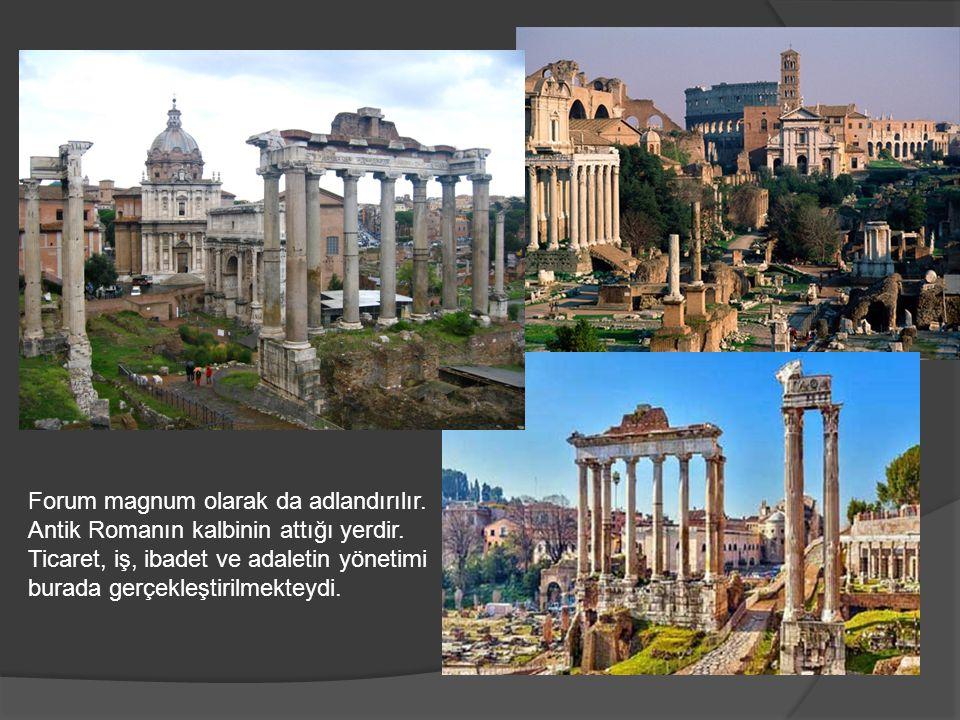 Forum magnum olarak da adlandırılır.Antik Romanın kalbinin attığı yerdir.