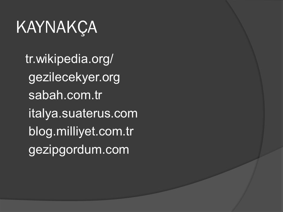KAYNAKÇA tr.wikipedia.org/ gezilecekyer.org sabah.com.tr italya.suaterus.com blog.milliyet.com.tr gezipgordum.com