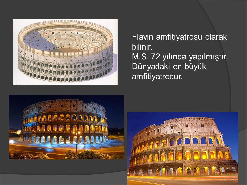 Flavin amfitiyatrosu olarak bilinir.M.S. 72 yılında yapılmıştır.