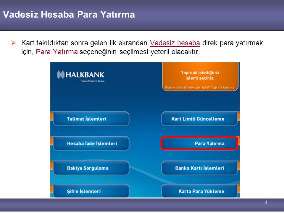 3 Vadesiz Hesaba Para Yatırma  Kart takıldıktan sonra gelen ilk ekrandan Vadesiz hesaba direk para yatırmak için, Para Yatırma seçeneğinin seçilmesi