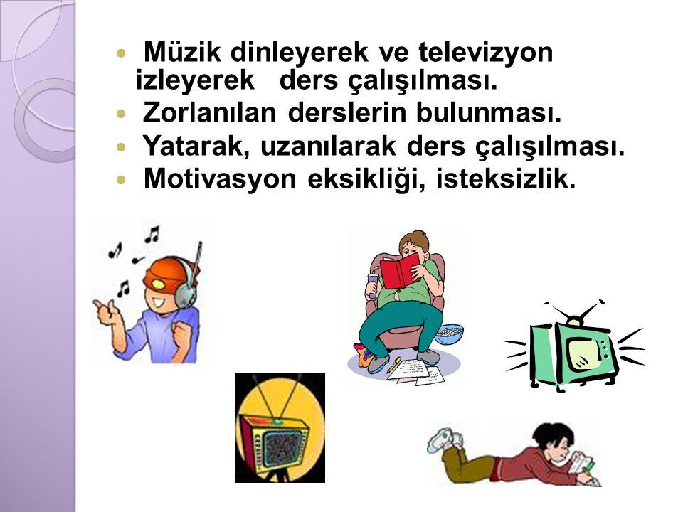  Müzik dinleyerek ve televizyon izleyerek ders çalışılması.  Zorlanılan derslerin bulunması.  Yatarak, uzanılarak ders çalışılması.  Motivasyon ek