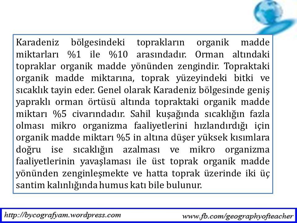 Karadeniz bölgesindeki toprakların organik madde miktarları %1 ile %10 arasındadır. Orman altındaki topraklar organik madde yönünden zengindir. Toprak