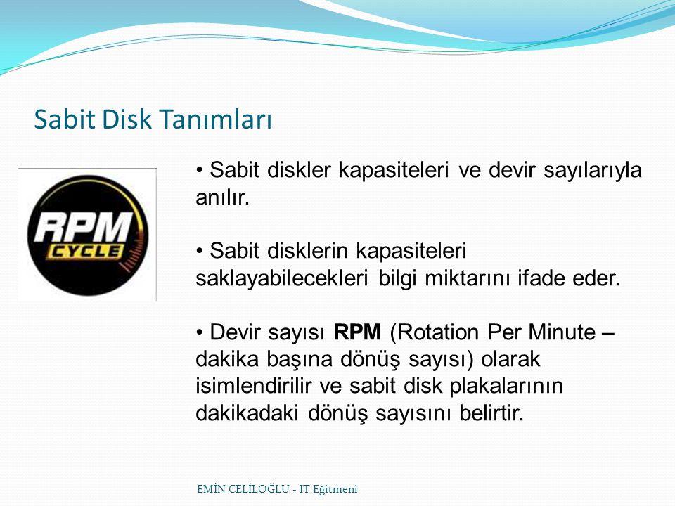 Sabit Disk Tanımları • Sabit diskler kapasiteleri ve devir sayılarıyla anılır.