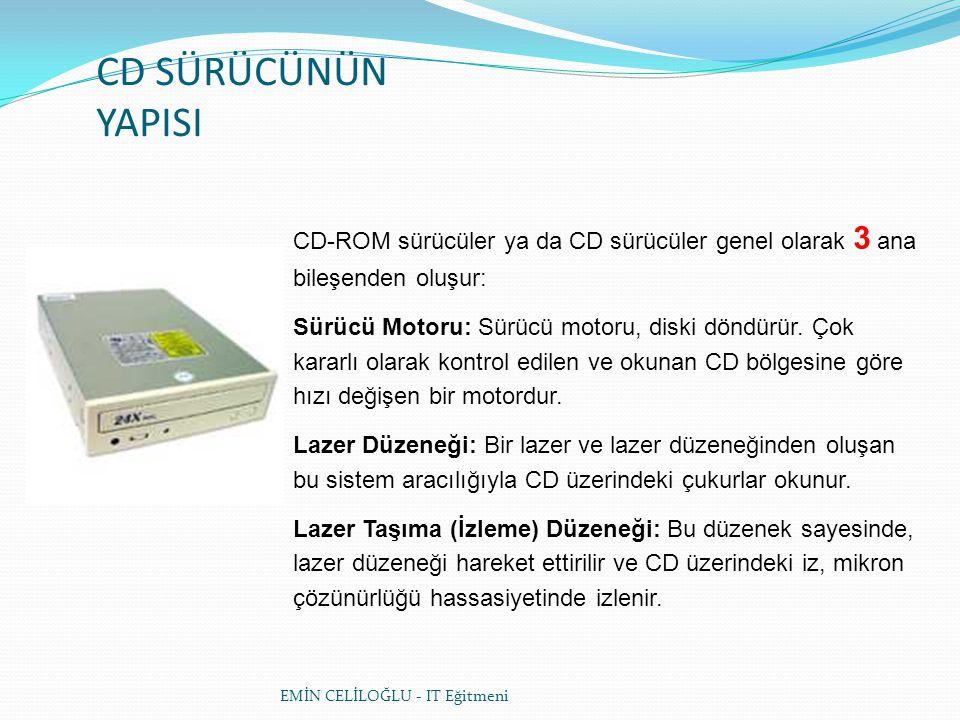 CD SÜRÜCÜNÜN YAPISI CD-ROM sürücüler ya da CD sürücüler genel olarak 3 ana bileşenden oluşur: Sürücü Motoru: Sürücü motoru, diski döndürür.