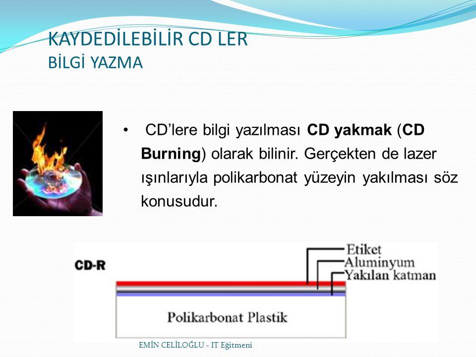 KAYDEDİLEBİLİR CD LER BİLGİ YAZMA • CD'lere bilgi yazılması CD yakmak (CD Burning) olarak bilinir.