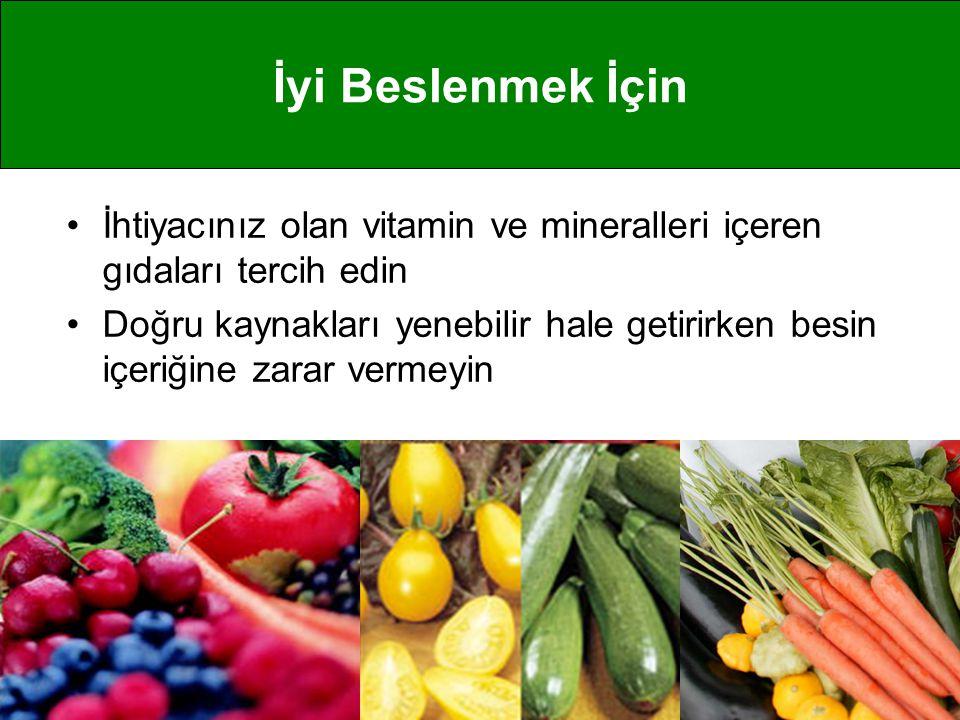•Sebze ve meyveleri ve diğer yiyecekleri doğru muhafaza edin •Ayıklayıp-temizlerken ve yıkarken doğru metod ve sıralamayı takip edin •Sağlıklı pişirme yöntemlerini kullanın Vitamin ve Mineralleri Koruyabilmek İçin
