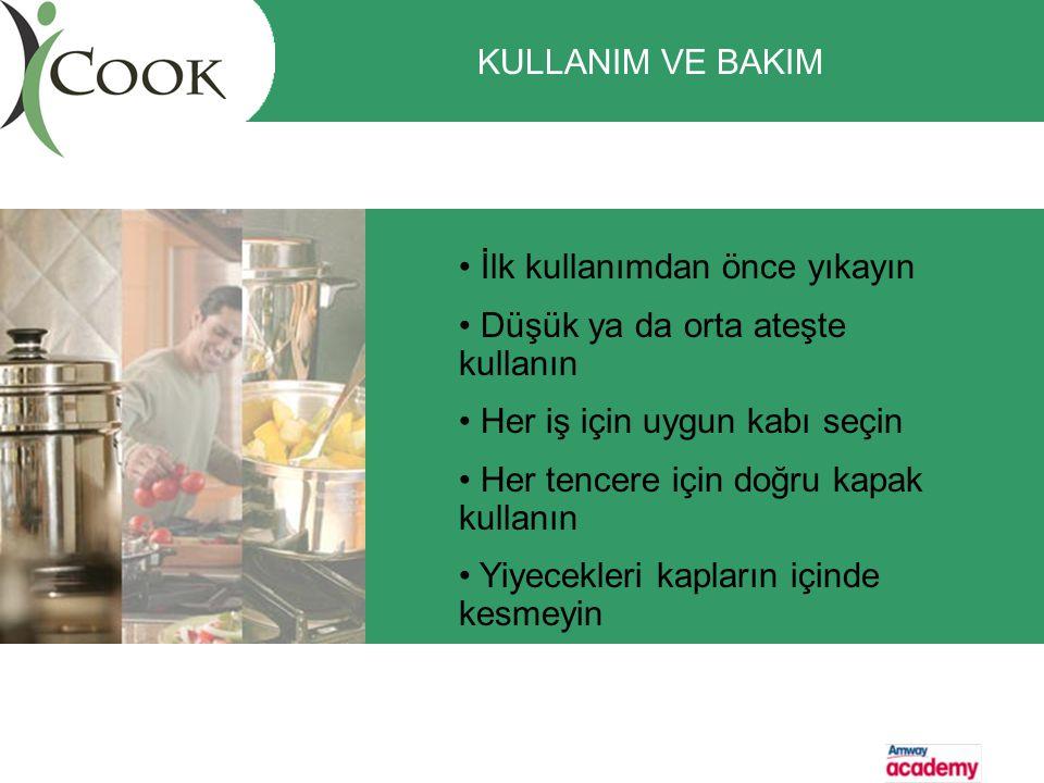 • İlk kullanımdan önce yıkayın • Düşük ya da orta ateşte kullanın • Her iş için uygun kabı seçin • Her tencere için doğru kapak kullanın • Yiyecekleri