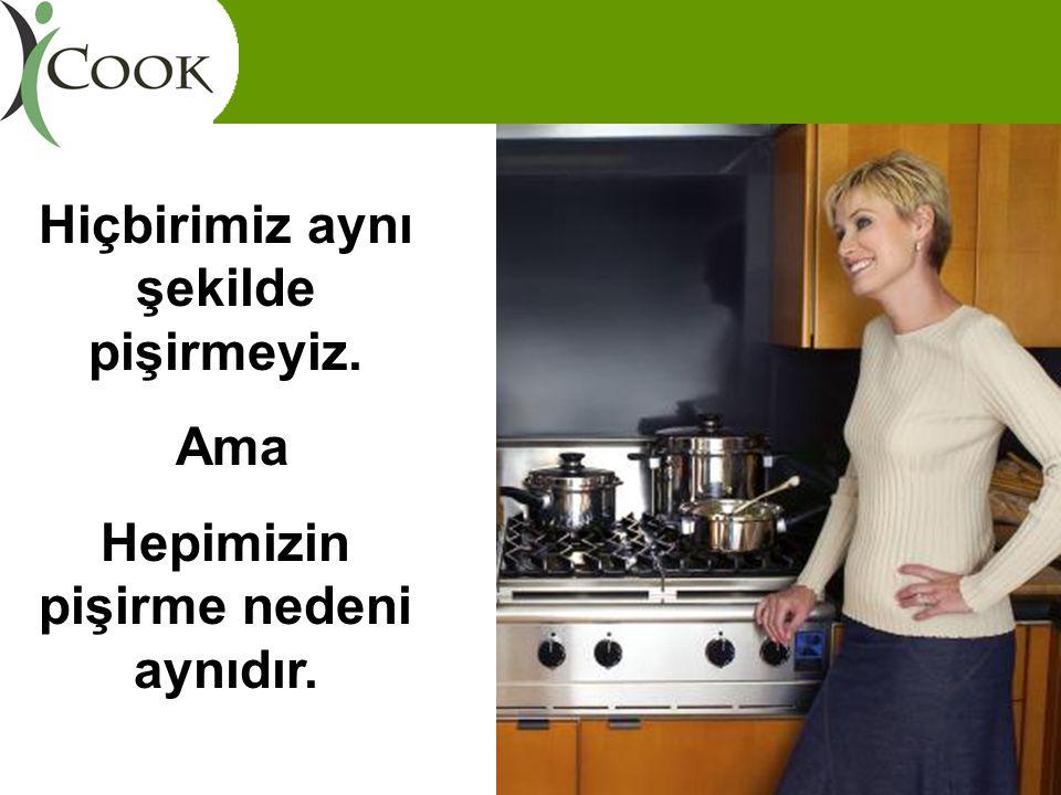 Hiçbirimiz aynı şekilde pişirmeyiz. Ama Hepimizin pişirme nedeni aynıdır.
