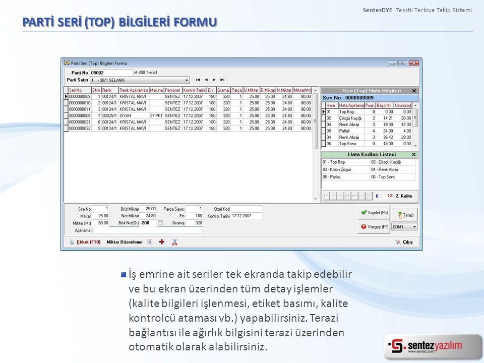 SentezDYE Tekstil Terbiye Takip Sistemi PARTİ SERİ (TOP) BİLGİLERİ FORMU İş emrine ait seriler tek ekranda takip edebilir ve bu ekran üzerinden tüm de