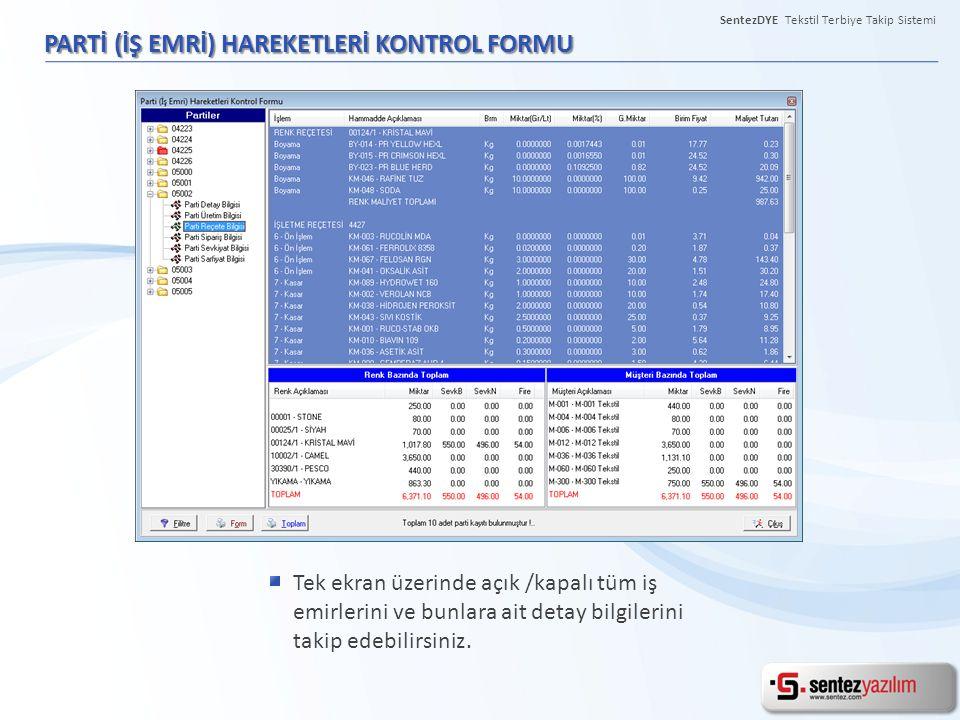 SentezDYE Tekstil Terbiye Takip Sistemi PARTİ (İŞ EMRİ) HAREKETLERİ KONTROL FORMU Tek ekran üzerinde açık /kapalı tüm iş emirlerini ve bunlara ait det