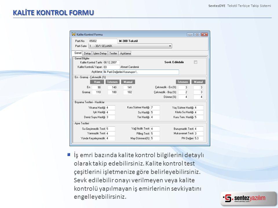 SentezDYE Tekstil Terbiye Takip Sistemi KALİTE KONTROL FORMU İş emri bazında kalite kontrol bilgilerini detaylı olarak takip edebilirsiniz. Kalite kon