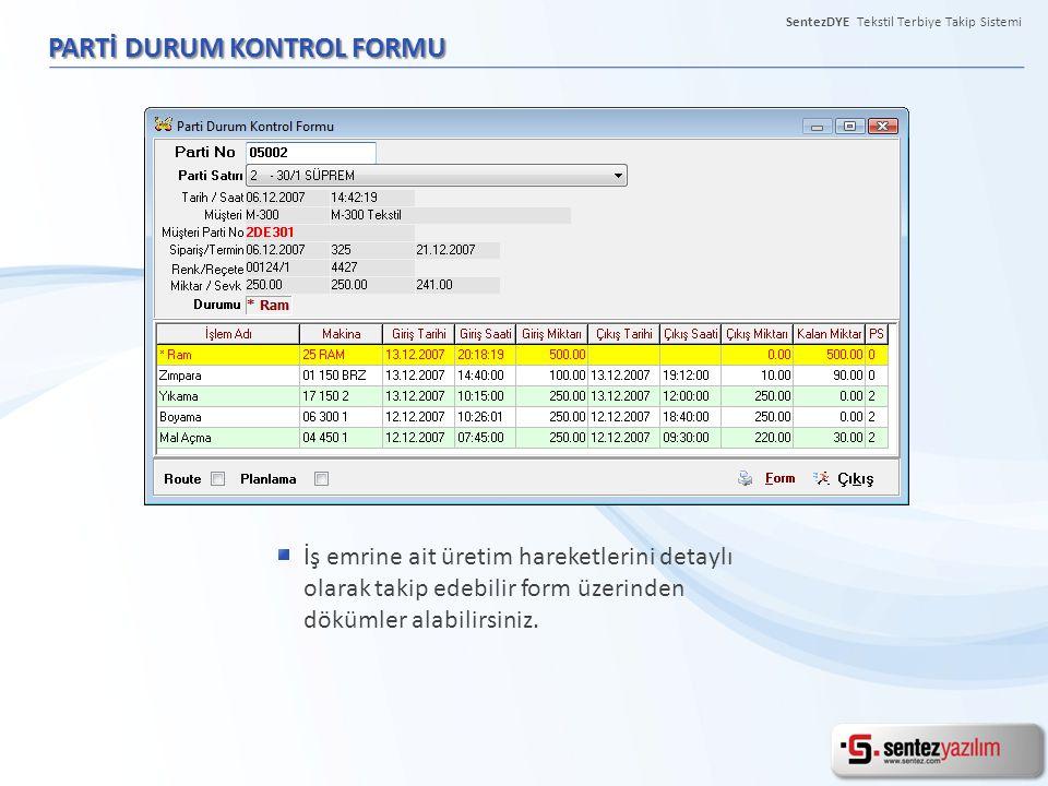 SentezDYE Tekstil Terbiye Takip Sistemi PARTİ DURUM KONTROL FORMU İş emrine ait üretim hareketlerini detaylı olarak takip edebilir form üzerinden dökü