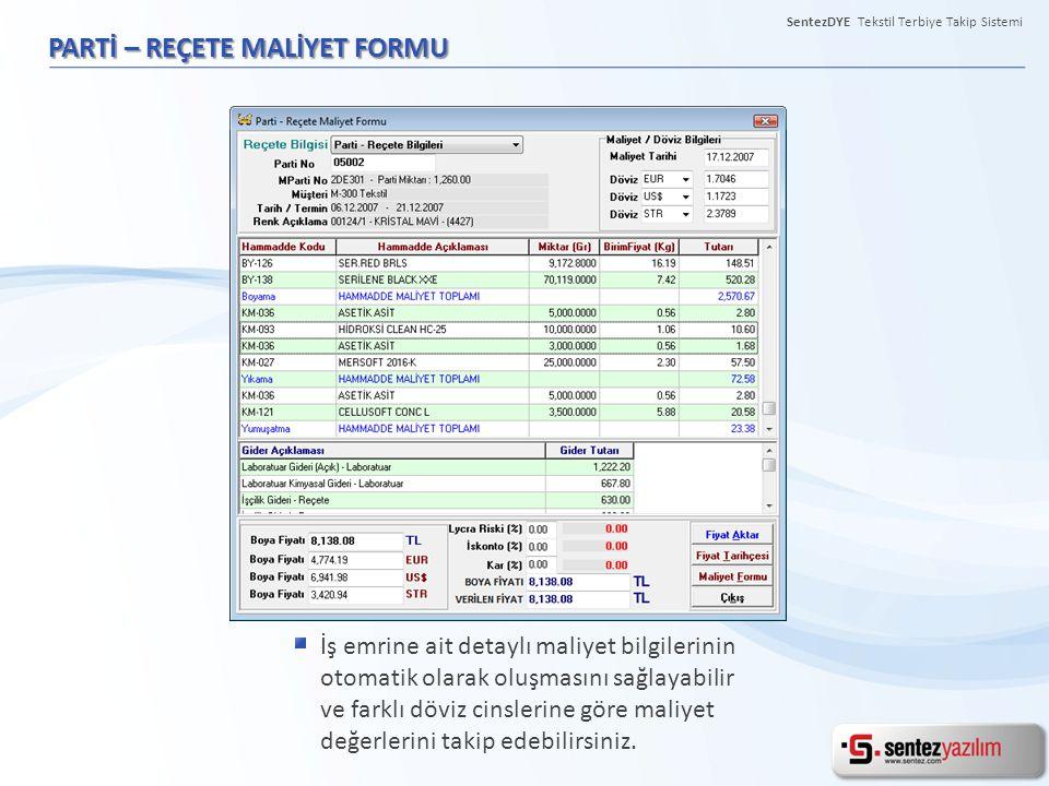 SentezDYE Tekstil Terbiye Takip Sistemi PARTİ – REÇETE MALİYET FORMU İş emrine ait detaylı maliyet bilgilerinin otomatik olarak oluşmasını sağlayabili