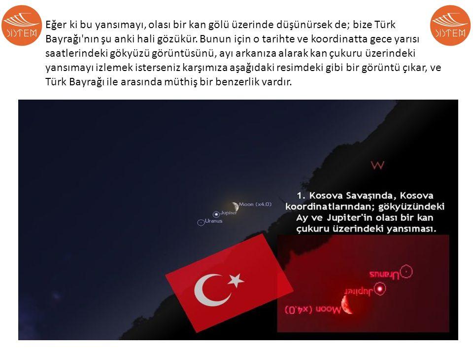 Eğer ki bu yansımayı, olası bir kan gölü üzerinde düşünürsek de; bize Türk Bayrağı'nın şu anki hali gözükür. Bunun için o tarihte ve koordinatta gece