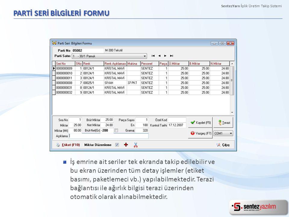 PARTİ SERİ BİLGİLERİ FORMU İş emrine ait seriler tek ekranda takip edilebilir ve bu ekran üzerinden tüm detay işlemler (etiket basımı, paketlemeci vb.