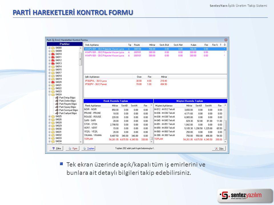 PARTİ HAREKETLERİ KONTROL FORMU Tek ekran üzerinde açık/kapalı tüm iş emirlerini ve bunlara ait detaylı bilgileri takip edebilirsiniz. SentezYarn İpli