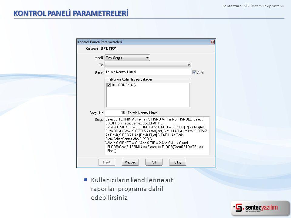 KONTROL PANELİ PARAMETRELERİ Kullanıcıların kendilerine ait raporları programa dahil edebilirsiniz. SentezYarn İplik Üretim Takip Sistemi