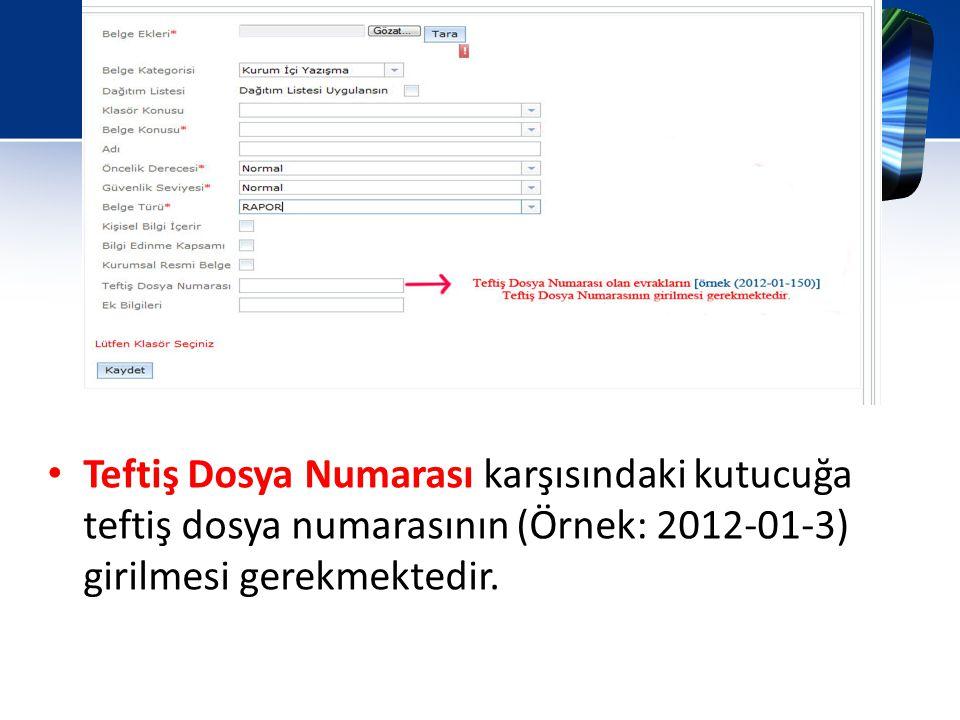 • Teftiş Dosya Numarası karşısındaki kutucuğa teftiş dosya numarasının (Örnek: 2012-01-3) girilmesi gerekmektedir.