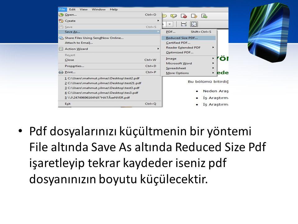 • Pdf dosyalarınızı küçültmenin bir yöntemi File altında Save As altında Reduced Size Pdf işaretleyip tekrar kaydeder iseniz pdf dosyanınızın boyutu k