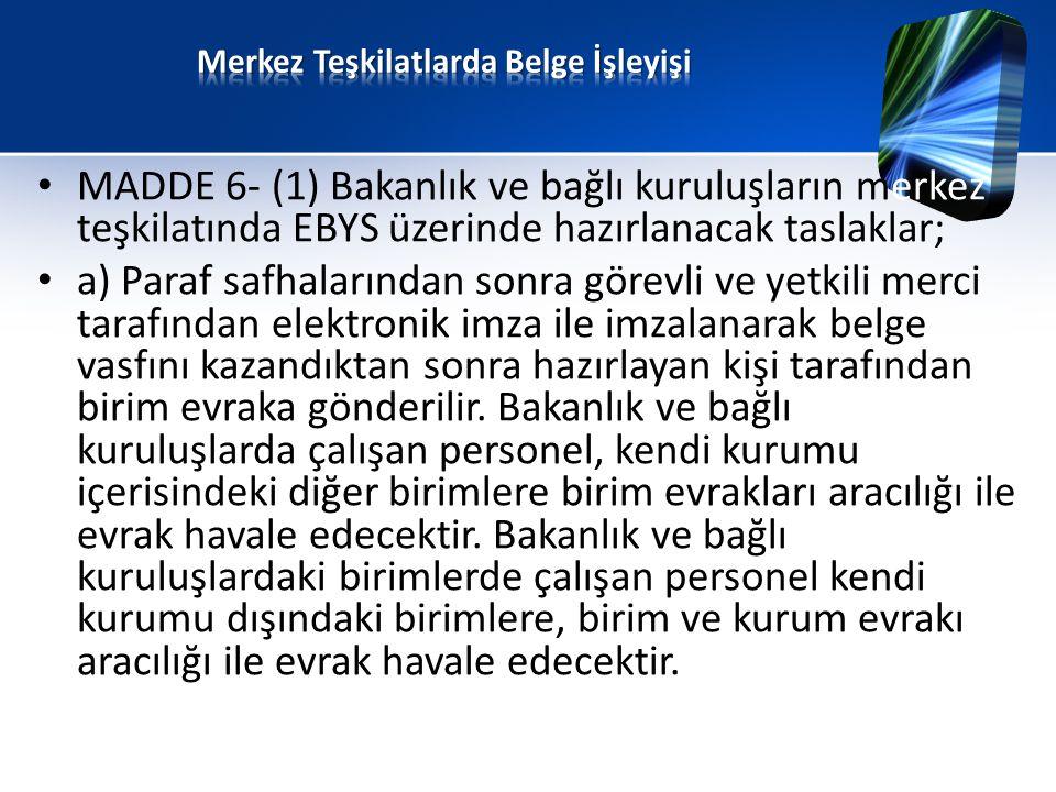 • MADDE 6- (1) Bakanlık ve bağlı kuruluşların merkez teşkilatında EBYS üzerinde hazırlanacak taslaklar; • a) Paraf safhalarından sonra görevli ve yetk
