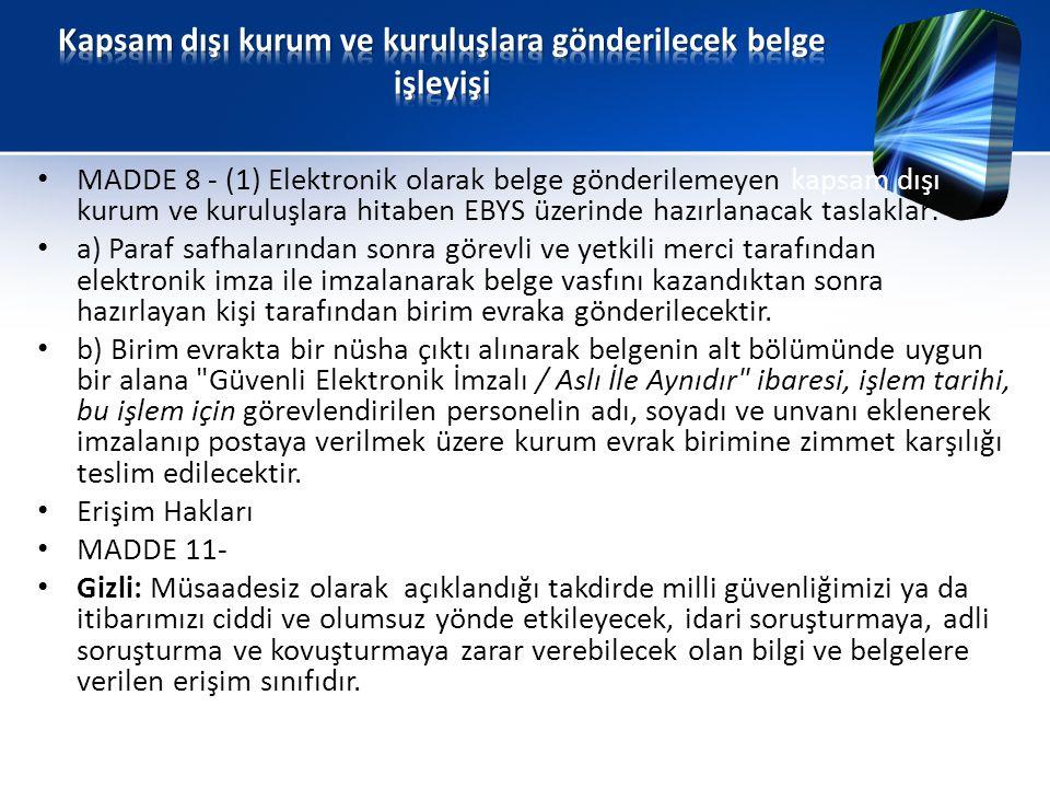 • MADDE 8 - (1) Elektronik olarak belge gönderilemeyen kapsam dışı kurum ve kuruluşlara hitaben EBYS üzerinde hazırlanacak taslaklar: • a) Paraf safha