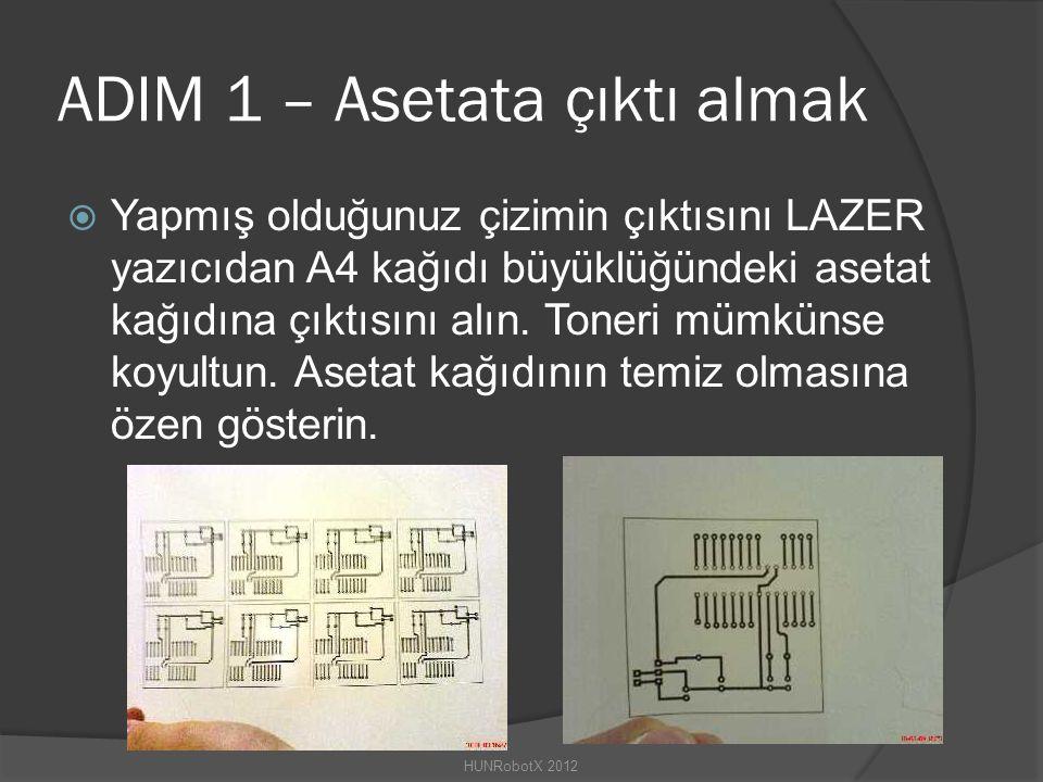 ADIM 1 – Asetata çıktı almak  Yapmış olduğunuz çizimin çıktısını LAZER yazıcıdan A4 kağıdı büyüklüğündeki asetat kağıdına çıktısını alın.