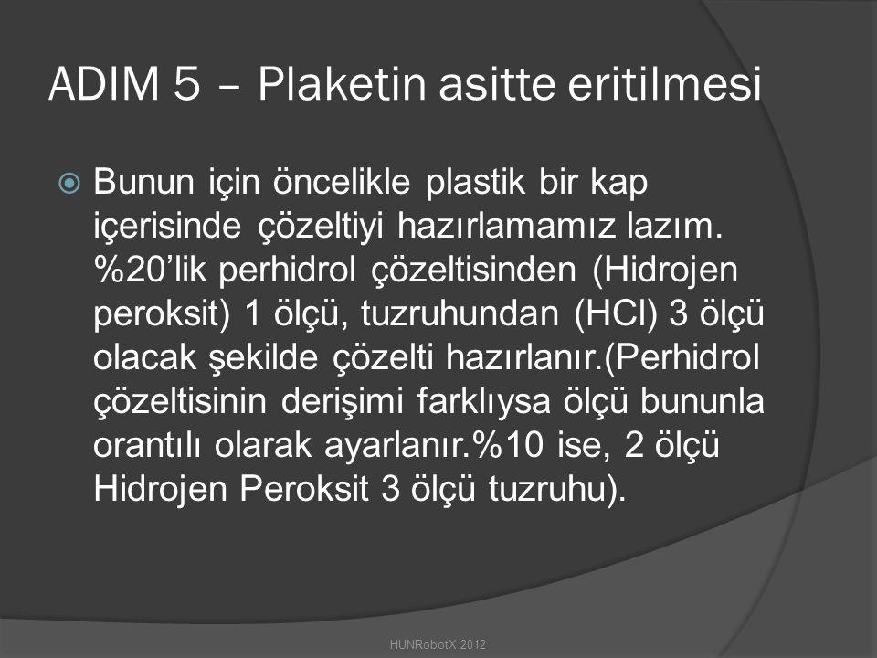 ADIM 5 – Plaketin asitte eritilmesi  Bunun için öncelikle plastik bir kap içerisinde çözeltiyi hazırlamamız lazım.