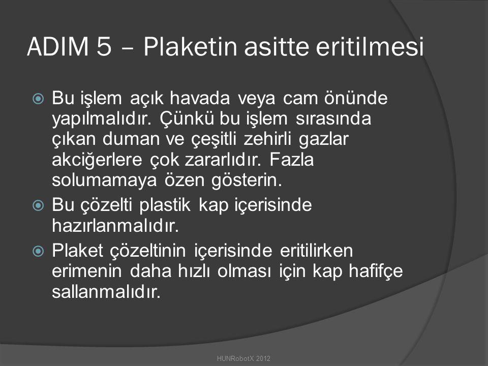 ADIM 5 – Plaketin asitte eritilmesi  Bu işlem açık havada veya cam önünde yapılmalıdır.