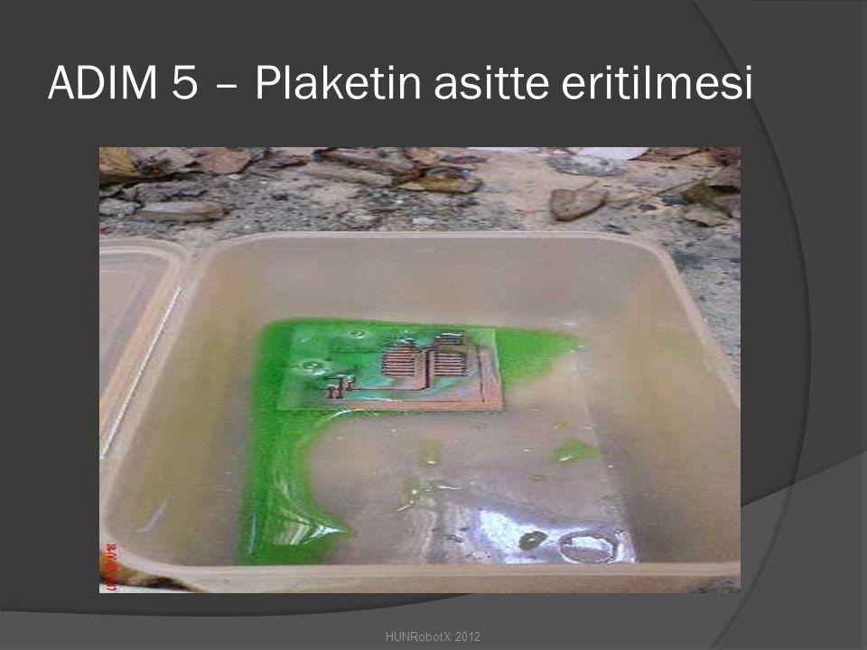 ADIM 5 – Plaketin asitte eritilmesi HUNRobotX 2012