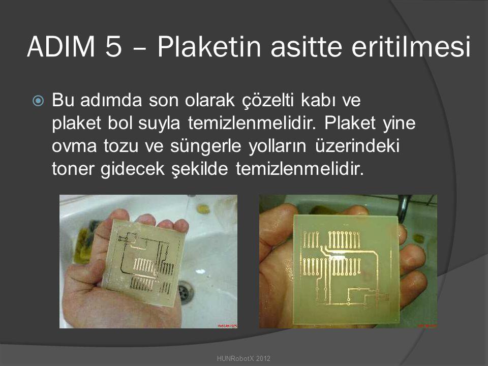 ADIM 5 – Plaketin asitte eritilmesi  Bu adımda son olarak çözelti kabı ve plaket bol suyla temizlenmelidir.