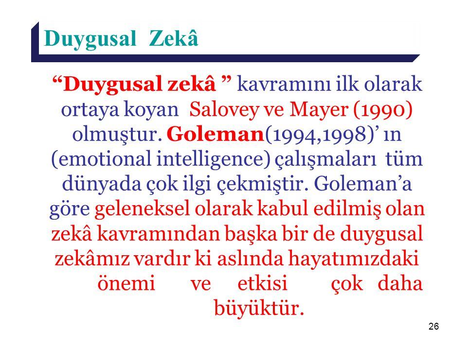 """26 Duygusal Zekâ """"Duygusal zekâ """" kavramını ilk olarak ortaya koyan Salovey ve Mayer (1990) olmuştur. Goleman(1994,1998)' ın (emotional intelligence)"""