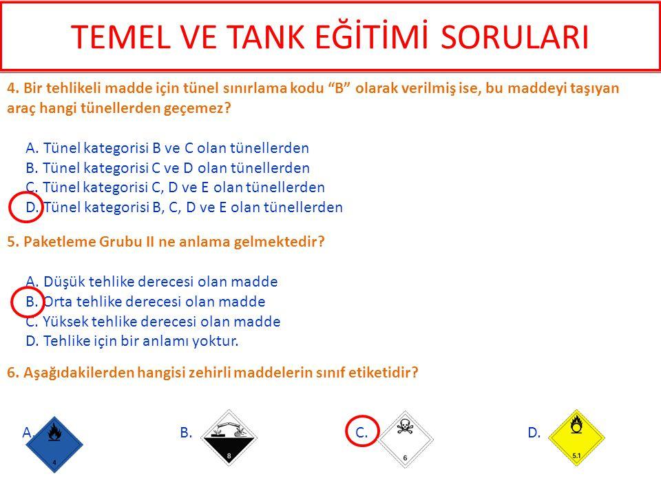 """6. Aşağıdakilerden hangisi zehirli maddelerin sınıf etiketidir? A. B. C. D. 4. Bir tehlikeli madde için tünel sınırlama kodu """"B"""" olarak verilmiş ise,"""