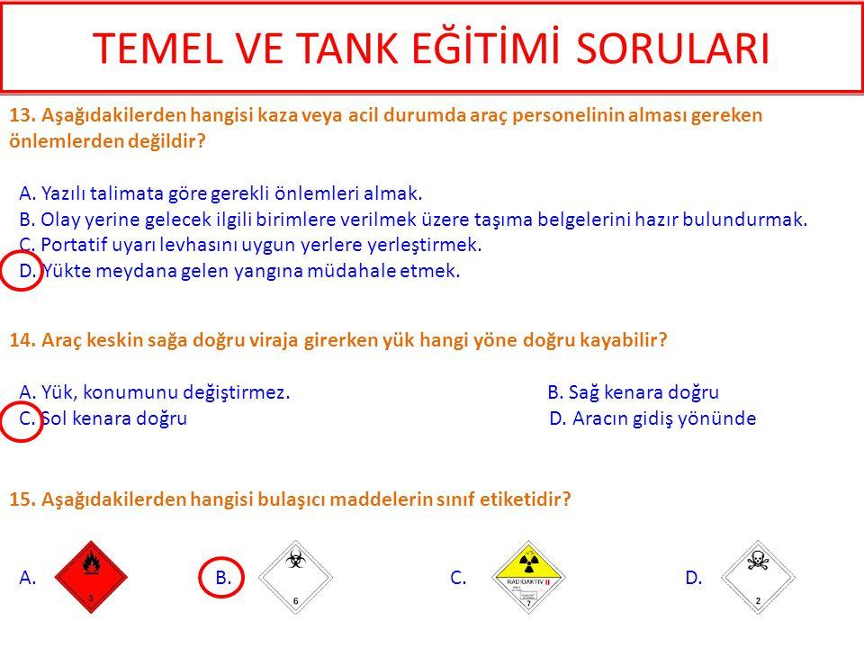 15. Aşağıdakilerden hangisi bulaşıcı maddelerin sınıf etiketidir? A. B. C. D. 13. Aşağıdakilerden hangisi kaza veya acil durumda araç personelinin alm
