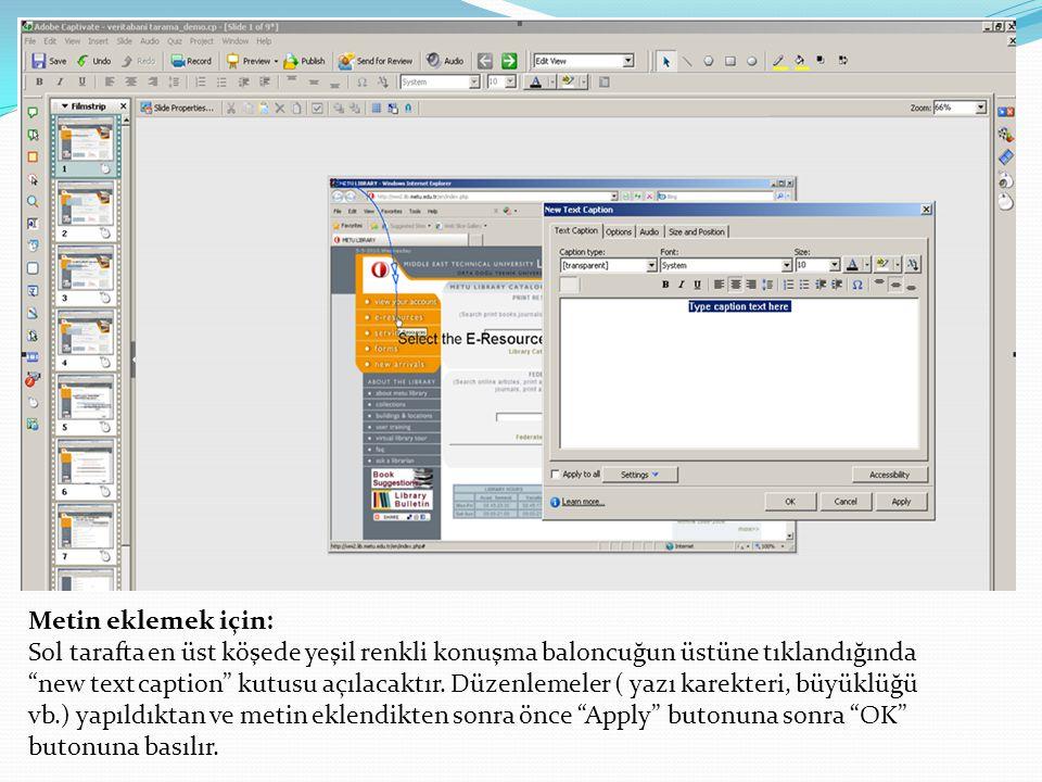 Metin eklemek için: Sol tarafta en üst köşede yeşil renkli konuşma baloncuğun üstüne tıklandığında new text caption kutusu açılacaktır.