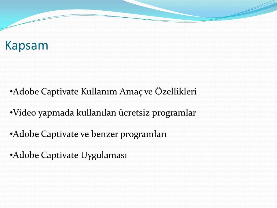 Kapsam • Adobe Captivate Kullanım Amaç ve Özellikleri • Video yapmada kullanılan ücretsiz programlar • Adobe Captivate ve benzer programları • Adobe Captivate Uygulaması