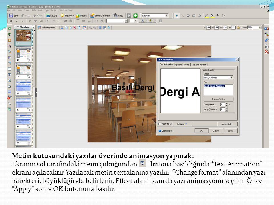 Metin kutusundaki yazılar üzerinde animasyon yapmak: Ekranın sol tarafındaki menu çubuğundan butona basıldığında Text Animation ekranı açılacaktır.