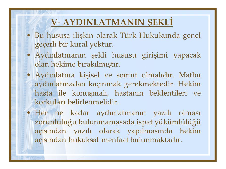 V- AYDINLATMANIN ŞEKLİ •Bu hususa ilişkin olarak Türk Hukukunda genel geçerli bir kural yoktur. •Aydınlatmanın şekli hususu girişimi yapacak olan heki