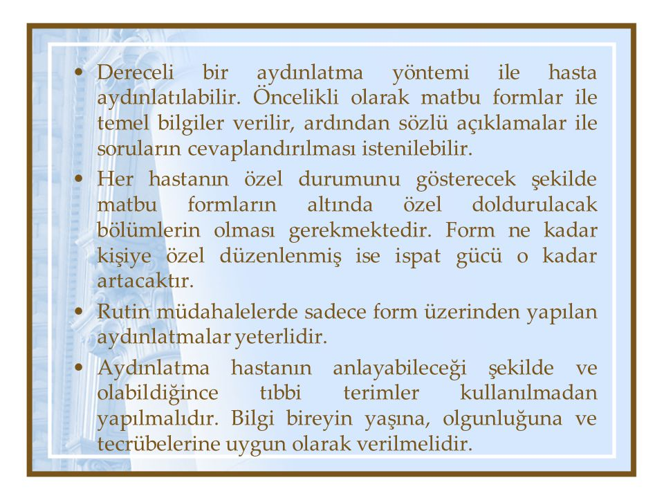•Dereceli bir aydınlatma yöntemi ile hasta aydınlatılabilir. Öncelikli olarak matbu formlar ile temel bilgiler verilir, ardından sözlü açıklamalar ile